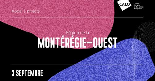 Appel de projets pour les artistes, écrivains et organismes artistiques de la Montérégie-Ouest